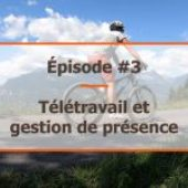 Travail à distance, épisode 3 : La gestion de présence