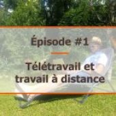Travail à distance, épisode 1 : Le télétravail